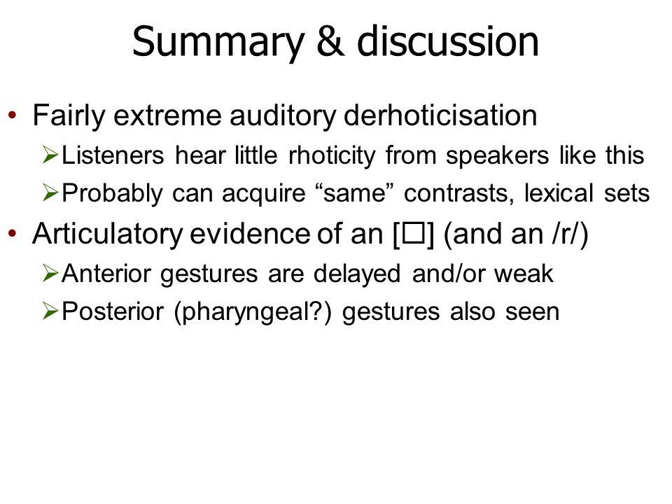 UTI – derhoticising speaker Covert anterior rhotic-like post-alveolar tongue movement in derhoticised words  car, storm, suburb car towards end of phonation car target 120ms later covert tip raising
