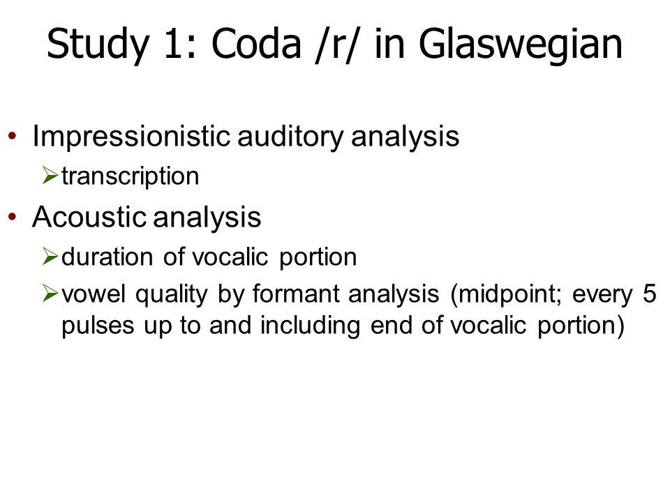 Study 1: Coda /r/ in Glaswegian 12 male working-class informants  1m = 10-11 years  2m = 12-13 years  3m = 14-15 years  4m = 40-60 years Words selected from larger wordlist hatbanfancat heartbarnfarmcardfarcar
