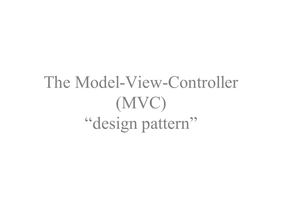 The Model-View-Controller (MVC) design pattern