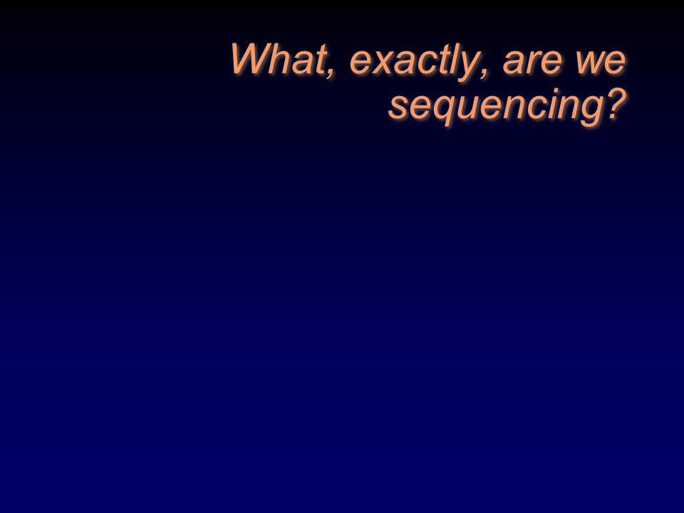 What, exactly, are we sequencing?
