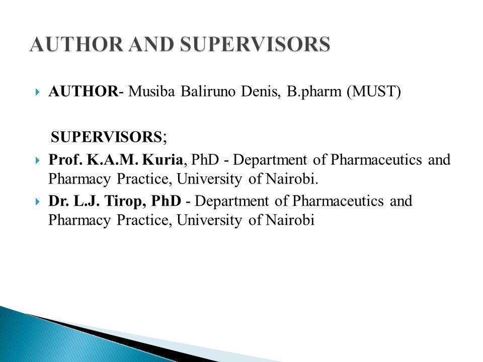  AUTHOR- Musiba Baliruno Denis, B.pharm (MUST) SUPERVISORS ;  Prof.