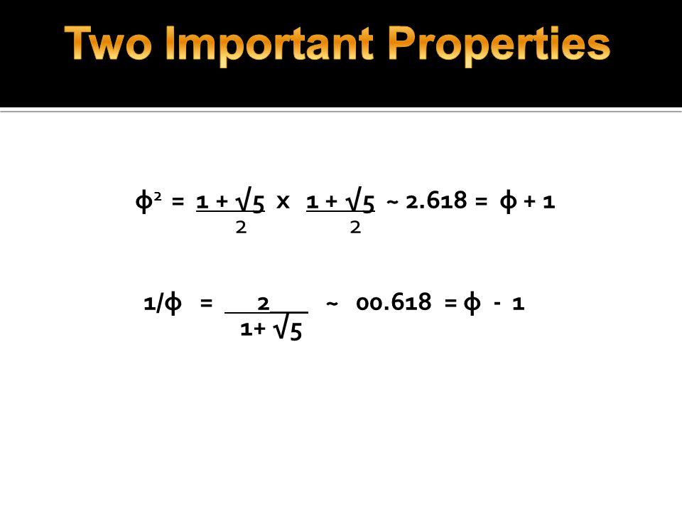 φ 2 = 1 + √5 x 1 + √5 ~ 2.618 = φ + 1 2 2 1/φ = 2___ ~ 00.618 = φ - 1 1+ √5