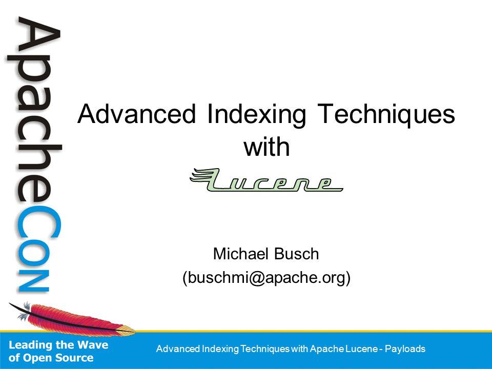 Advanced Indexing Techniques with Apache Lucene - Payloads Advanced Indexing Techniques with Michael Busch (buschmi@apache.org)