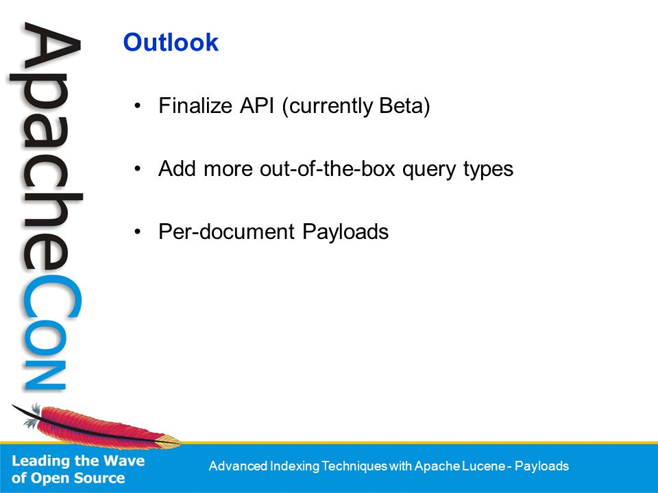 Advanced Indexing Techniques with Apache Lucene - Payloads Outlook Finalize API (currently Beta) Add more out-of-the-box query types Per-document Payloads