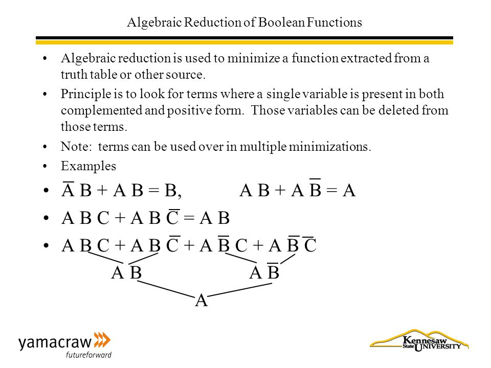 Algebraic Reduction of Boolean Functions Algebraic reduction is used to minimize a function extracted from a truth table or other source.