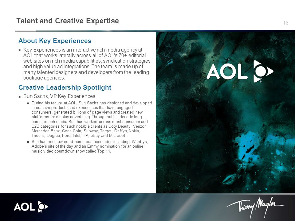 18 Talent and Creative Expertise About Key Experiences Key Experiences is an interactive rich media agency at AOL that works laterally across all of AOL s 70+ editorial web sites on rich media capabilities, syndication strategies and high value ad integrations.