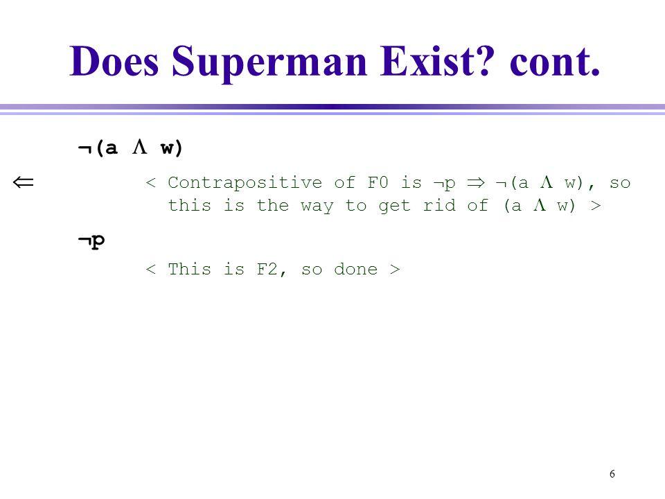 6 Does Superman Exist? cont. ¬(a  w)  ¬p