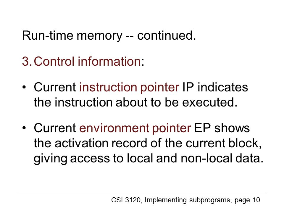 CSI 3120, Implementing subprograms, page 10 Run-time memory (2) Run-time memory -- continued.