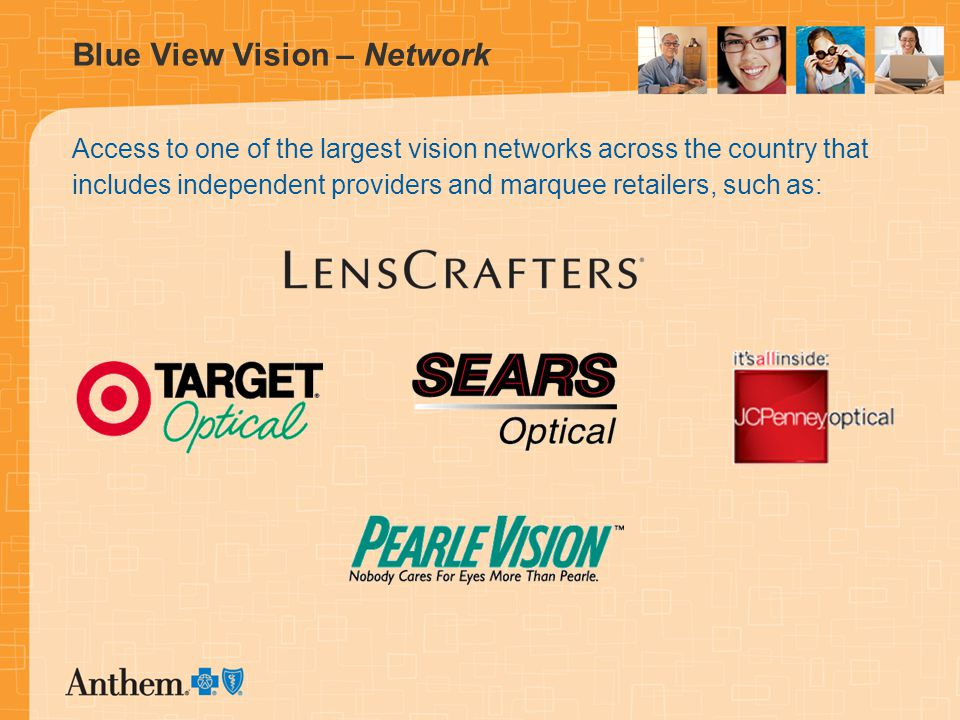 Blue View Vision – Network Access to one of the largest vision networks across the country that includes independent providers and marquee retailers, such as: