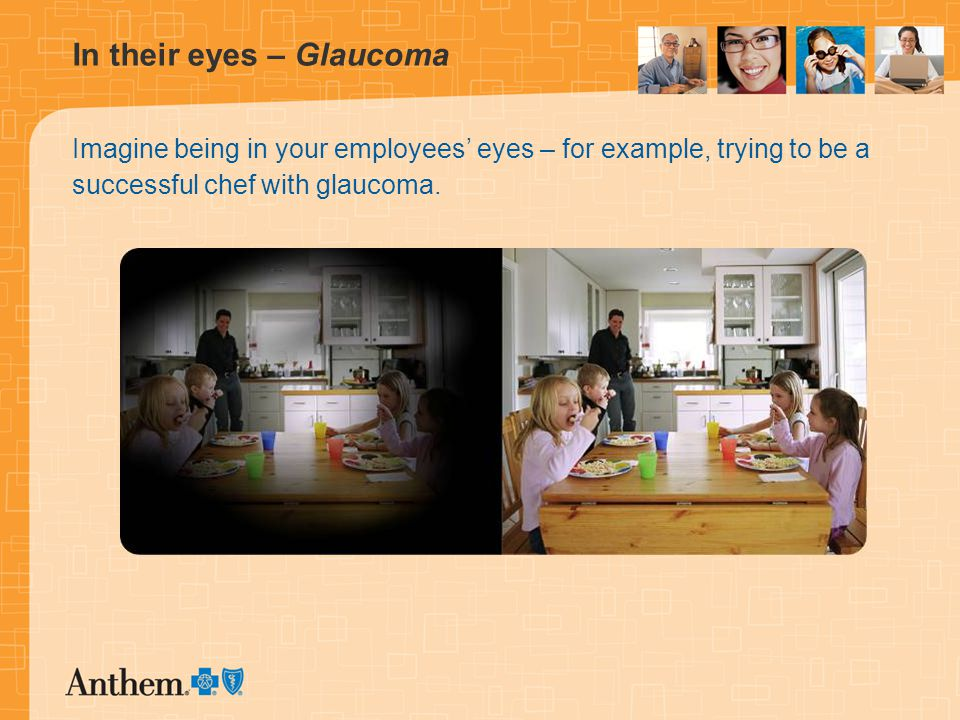 In their eyes – Glaucoma Imagine being in your employees' eyes – for example, trying to be a successful chef with glaucoma.