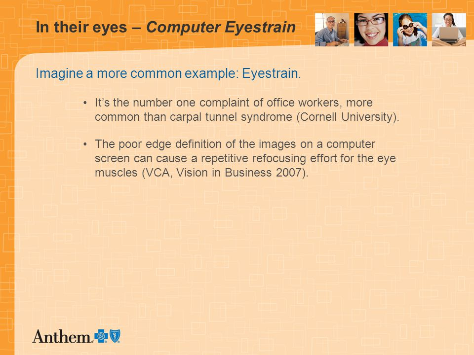 In their eyes – Computer Eyestrain Imagine a more common example: Eyestrain.