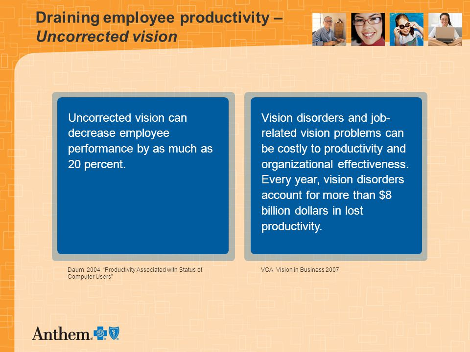Draining employee productivity – Uncorrected vision Uncorrected vision can decrease employee performance by as much as 20 percent.