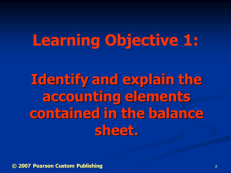 2 Identify and explain the accounting elements contained in the balance sheet.