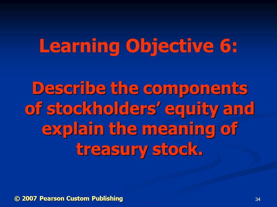 34 Describe the components of stockholders' equity and explain the meaning of treasury stock.