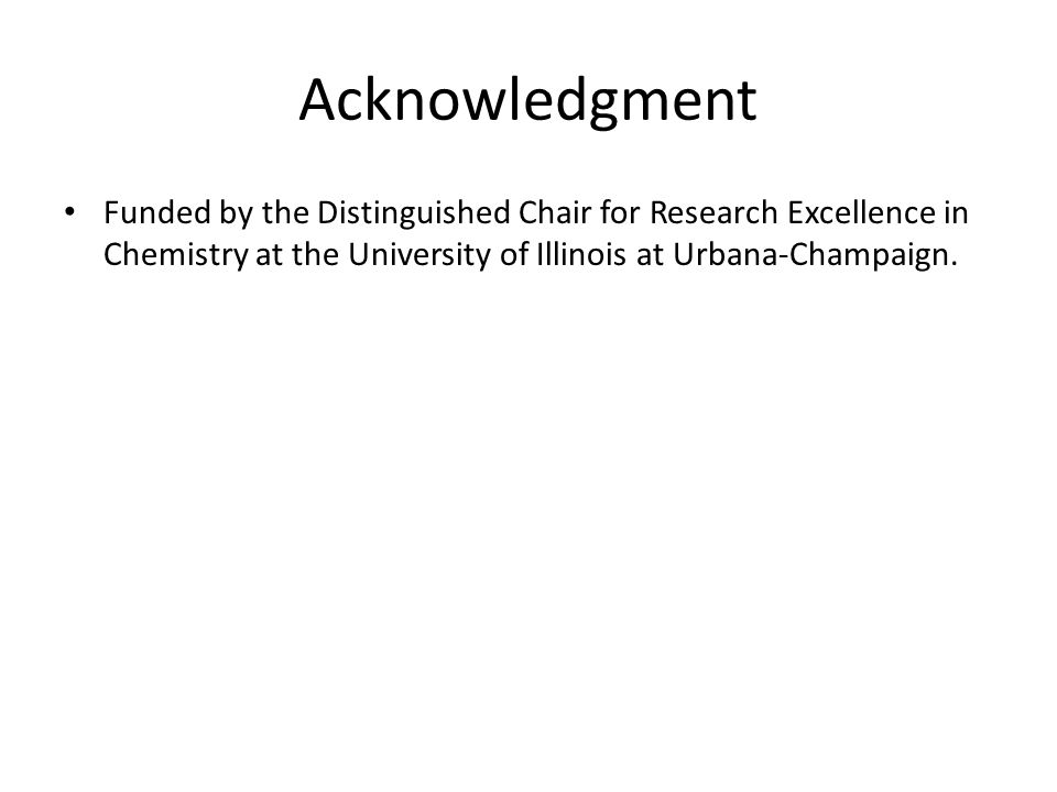 Acknowledgment Funded by the Distinguished Chair for Research Excellence in Chemistry at the University of Illinois at Urbana-Champaign.