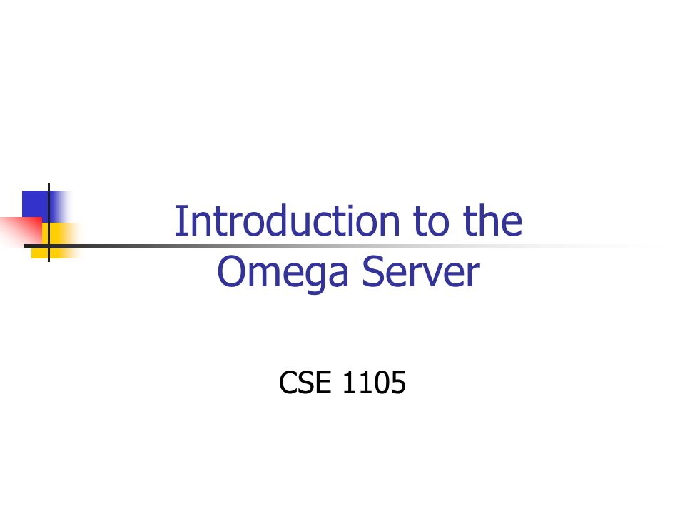 Introduction to the Omega Server CSE 1105