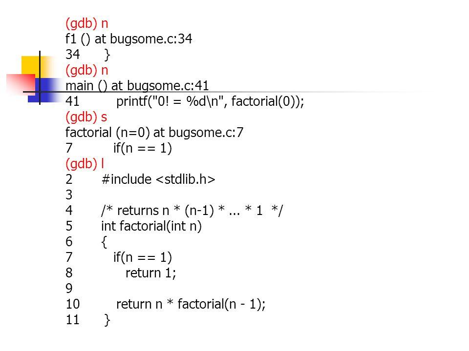 (gdb) n f1 () at bugsome.c:34 34 } (gdb) n main () at bugsome.c:41 41 printf( 0.
