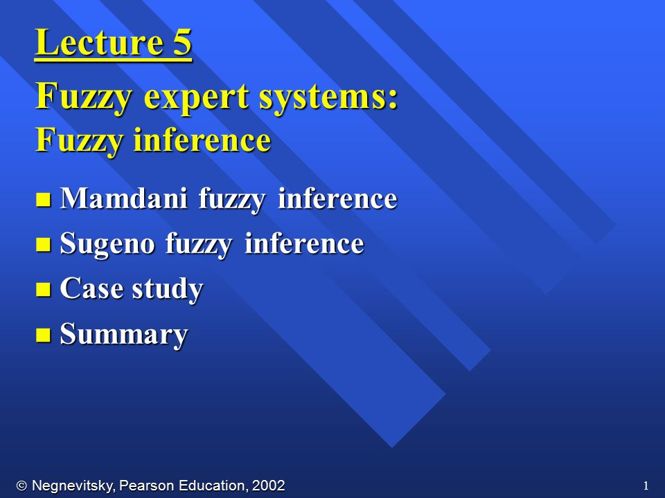  Negnevitsky, Pearson Education, 2002 2 Fuzzy inference The most commonly used fuzzy inference technique is the so-called Mamdani method.