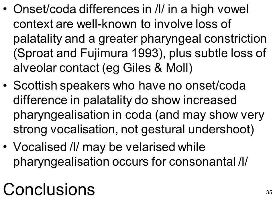 34 /l/ compared to /o/ and / ɔ / Pharyngealisation and velarisation more extreme than in vowels