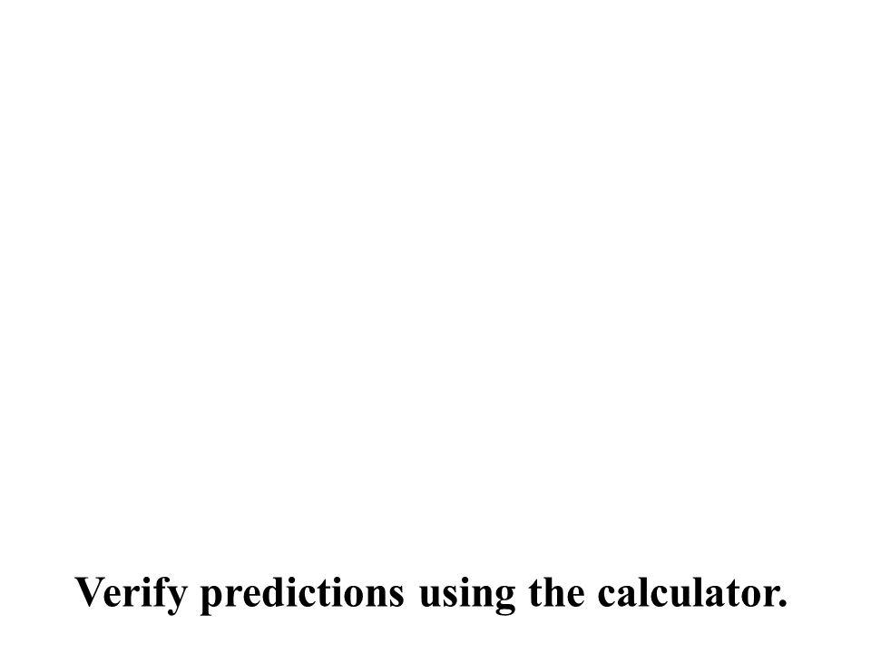 Verify predictions using the calculator.