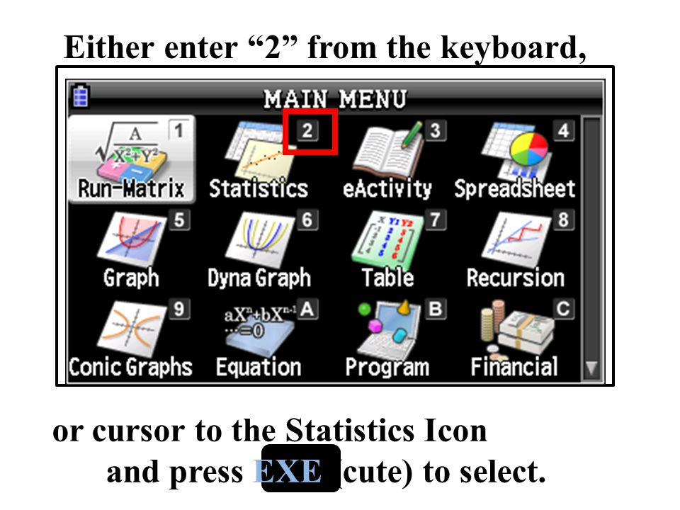 """Either enter """"2"""" from the keyboard, or cursor to the Statistics Icon and press EXE (cute) to select."""