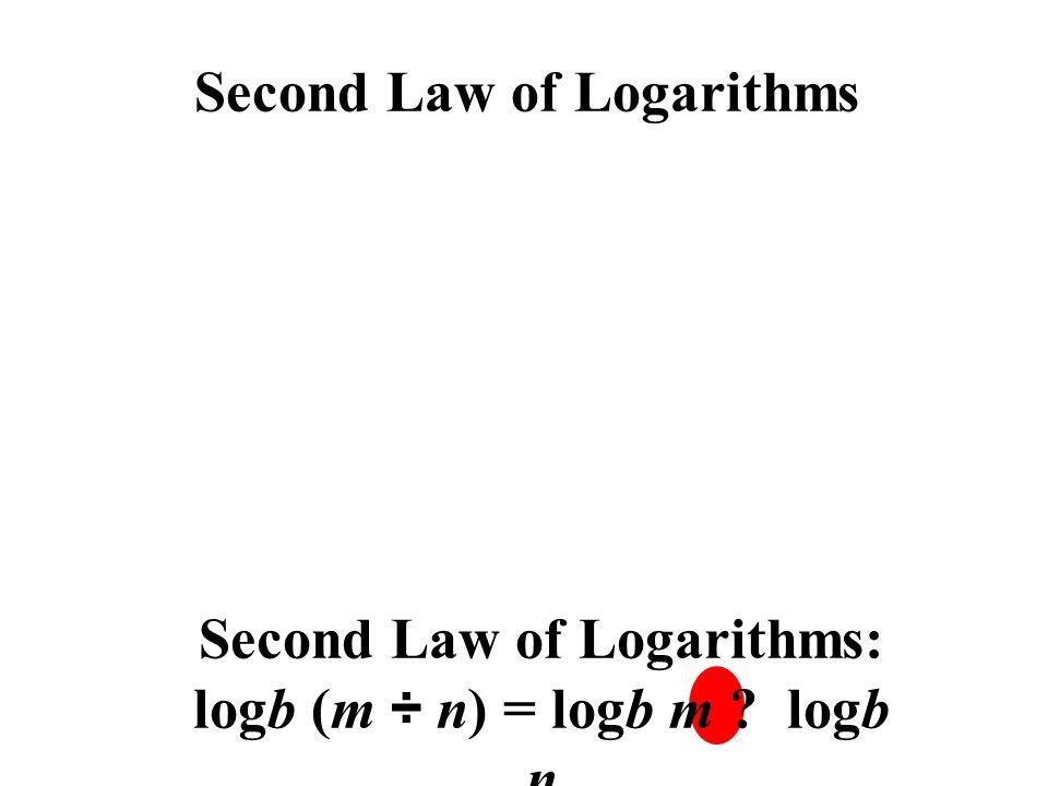 Second Law of Logarithms: logb (m ÷ n) = logb m ? logb n