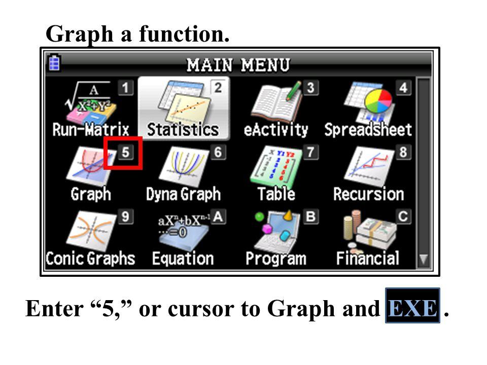 "Graph a function. Enter ""5,"" or cursor to Graph and EXE."