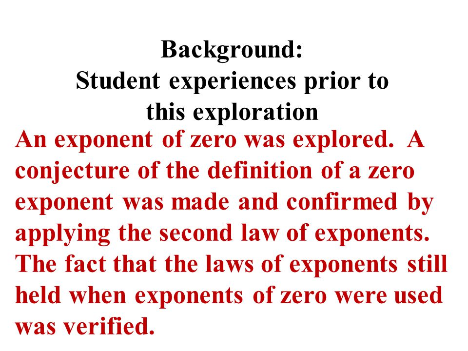 Background: Student experiences prior to this exploration An exponent of zero was explored.