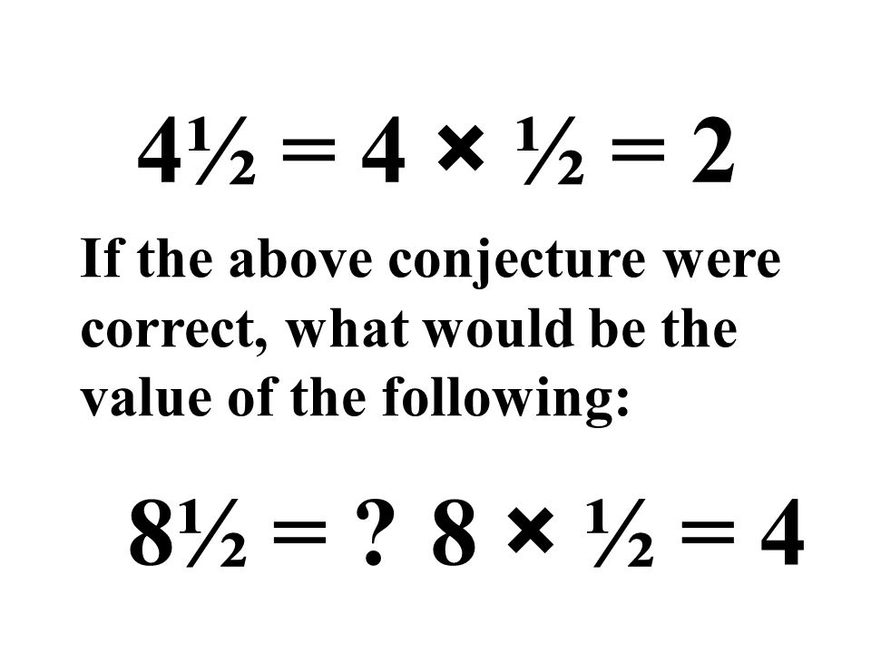 4½ = 4 × ½ = 2 If the above conjecture were correct, what would be the value of the following: 8½ = ?8 × ½ = 4