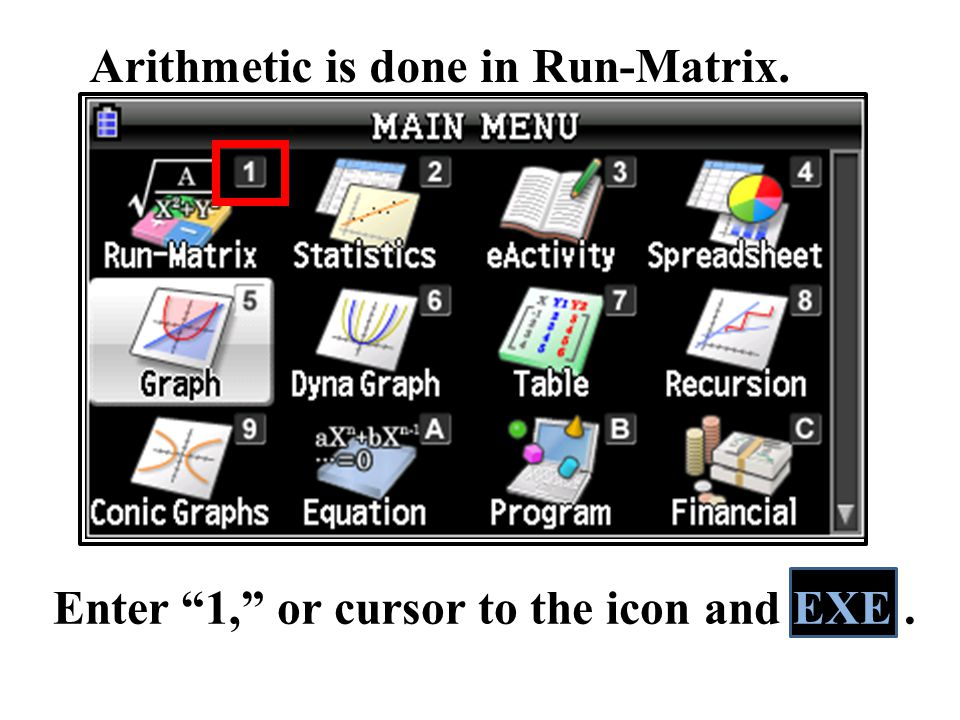 Arithmetic is done in Run-Matrix. Enter 1, or cursor to the icon and EXE.