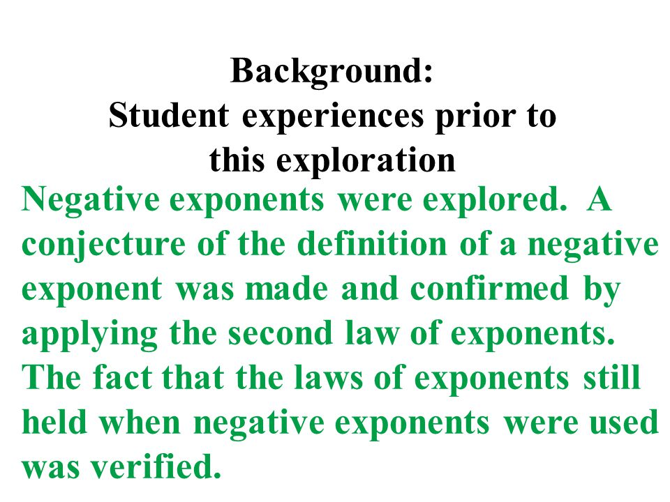 Background: Student experiences prior to this exploration Negative exponents were explored.