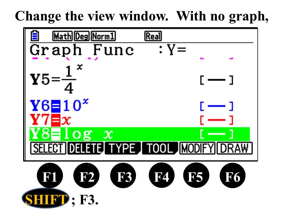 F1 F2 F3 F4 F5 F6 Change the view window. With no graph, SHIFT ; F3.