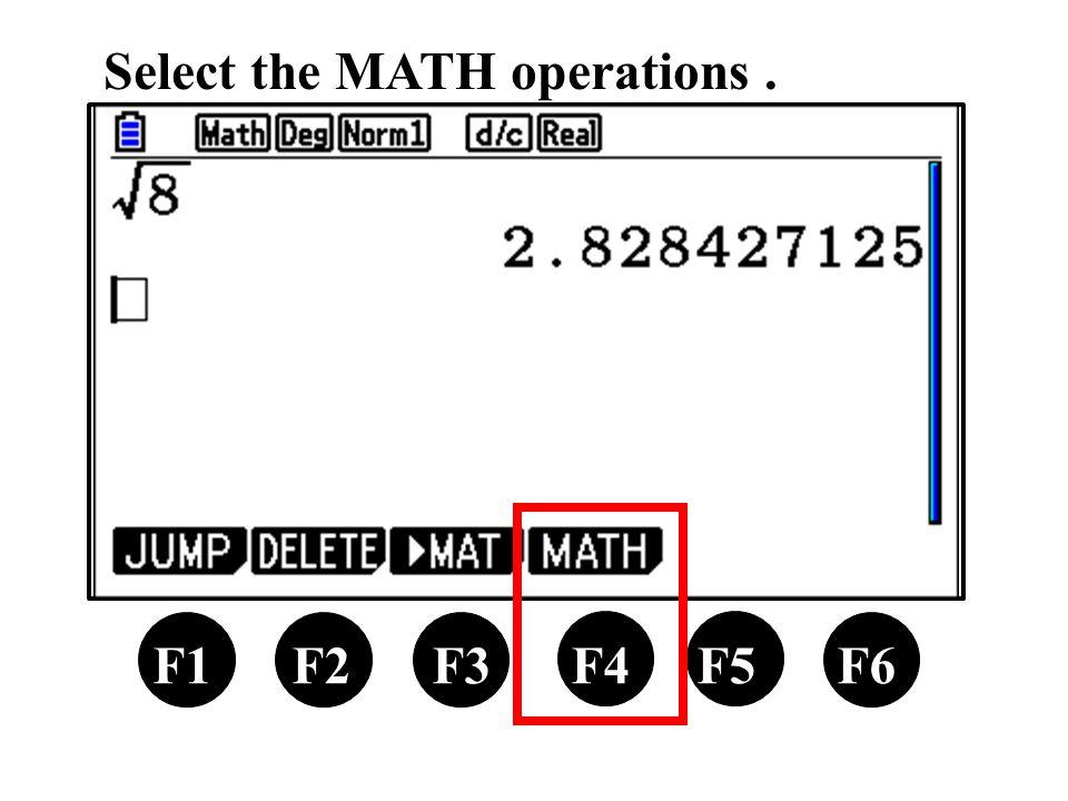 F1 F2 F3 F4 F5 F6 Select the MATH operations.