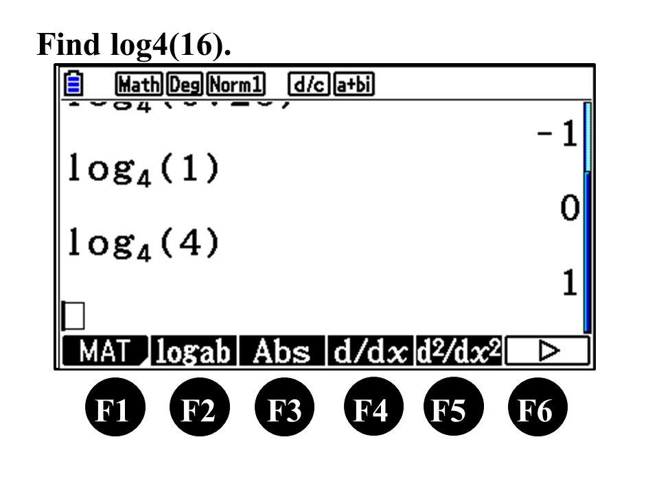 F1 F2 F3 F4 F5 F6 Find log4(16).