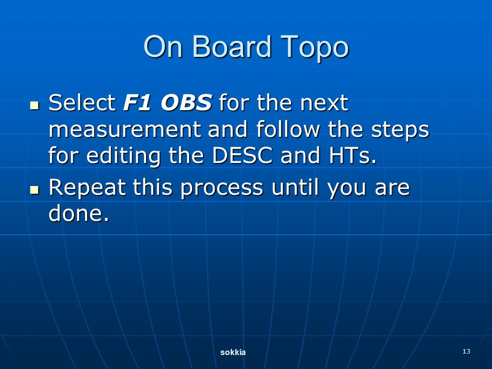 sokkia 13 On Board Topo Select F1 OBS for the next measurement and follow the steps for editing the DESC and HTs.