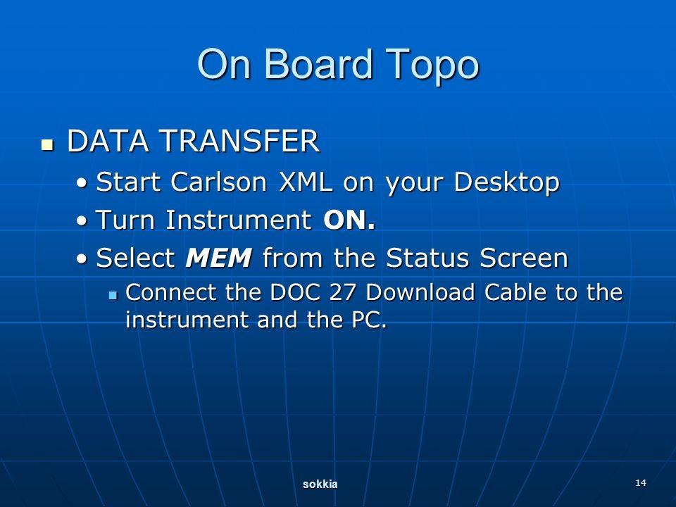 sokkia 14 On Board Topo DATA TRANSFER DATA TRANSFER Start Carlson XML on your DesktopStart Carlson XML on your Desktop Turn Instrument ON.Turn Instrument ON.
