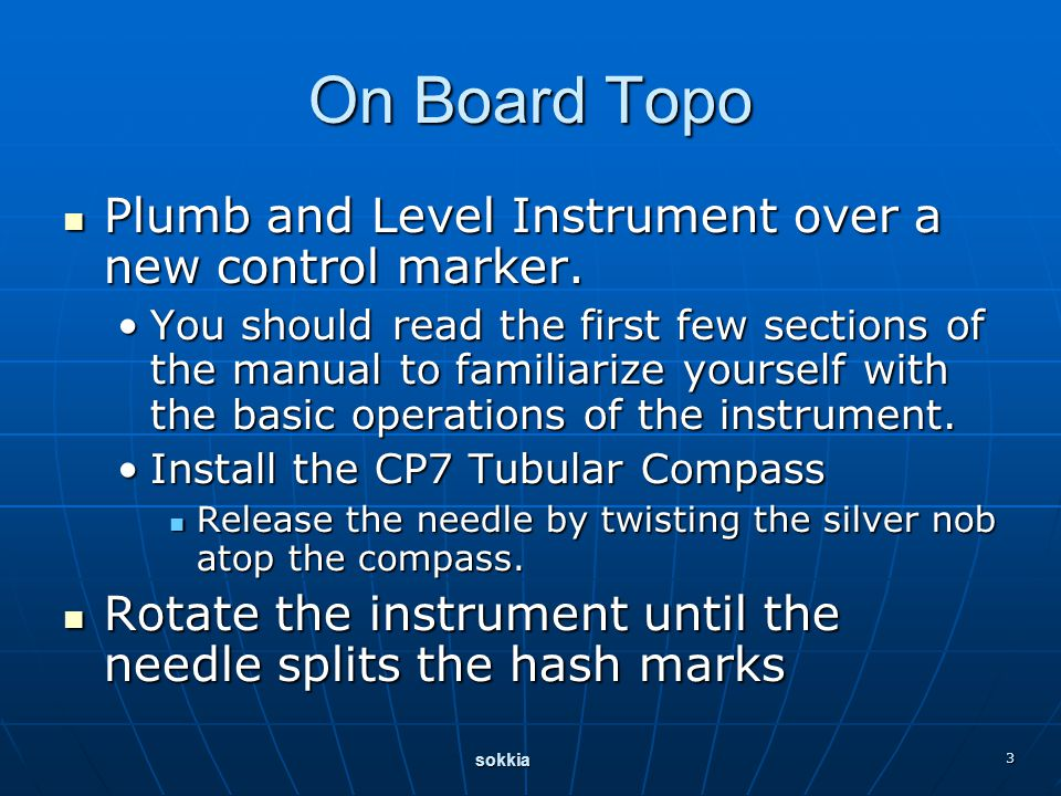 sokkia 3 On Board Topo Plumb and Level Instrument over a new control marker. Plumb and Level Instrument over a new control marker. You should read the
