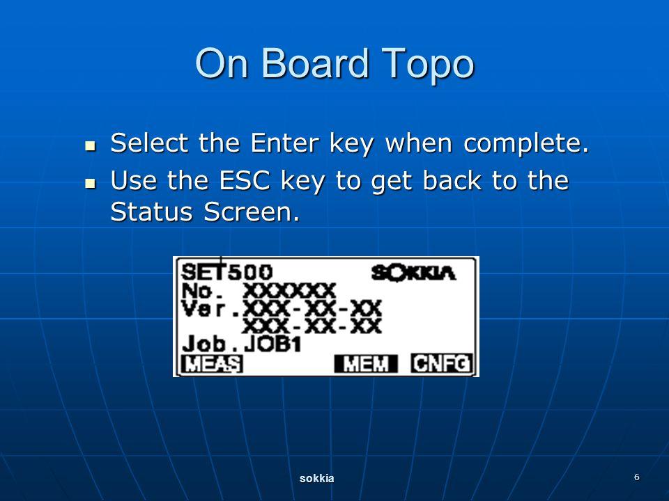 sokkia 6 On Board Topo Select the Enter key when complete.