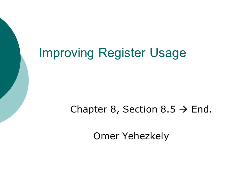 Improving Register Usage Chapter 8, Section 8.5  End. Omer Yehezkely