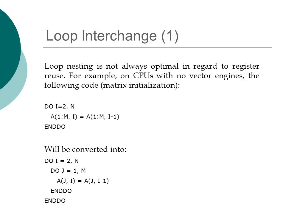 Loop Interchange (1) Loop nesting is not always optimal in regard to register reuse.
