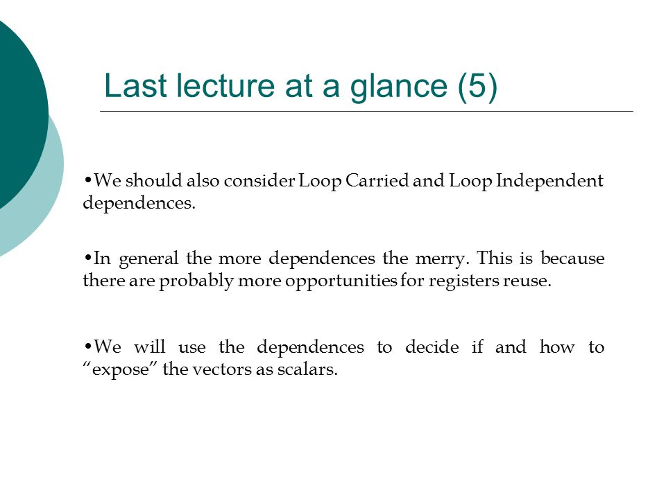 Last lecture at a glance (5) We should also consider Loop Carried and Loop Independent dependences.