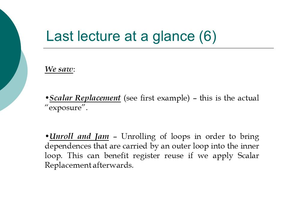 Last lecture at a glance (6) We saw : Scalar Replacement (see first example) – this is the actual exposure .