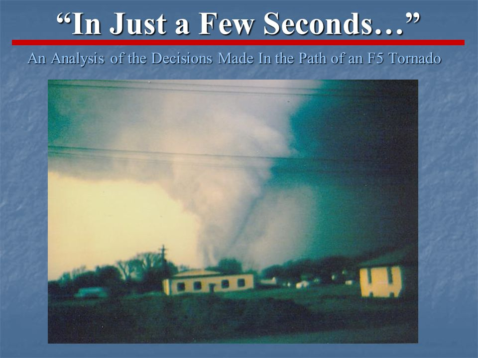 In Just a Few Seconds… An Analysis of the Decisions Made In the Path of an F5 Tornado