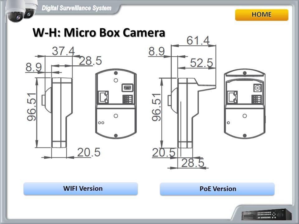 W-H: Micro Box Camera W-H: Micro Box Camera WIFI Version PoE Version