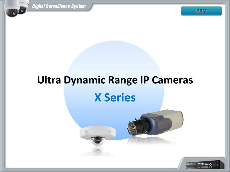 Ultra Dynamic Range IP Cameras X Series