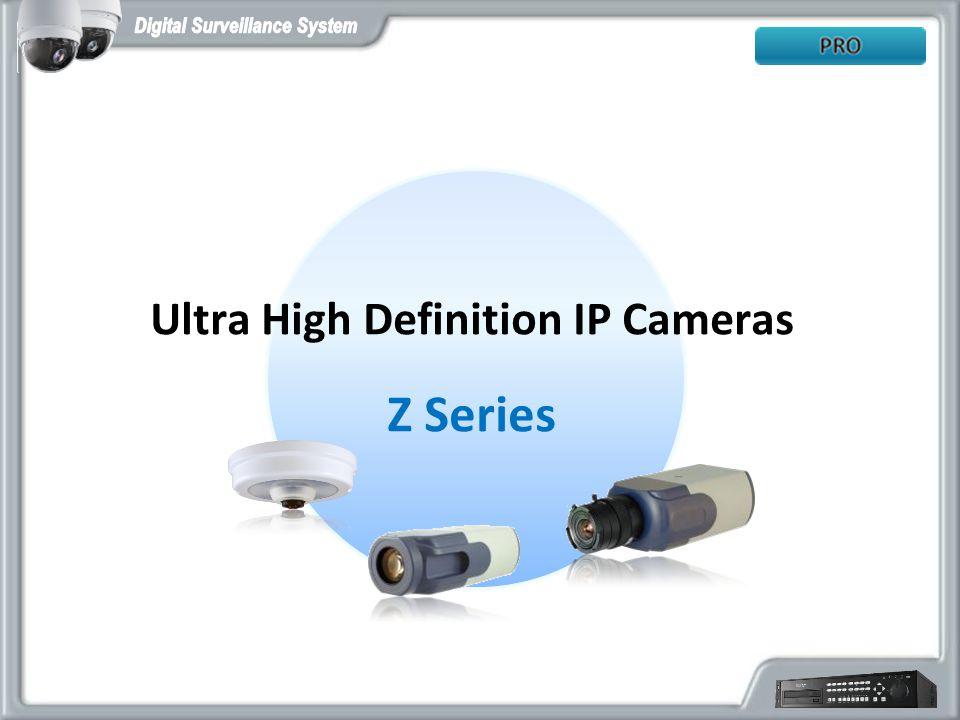 Ultra High Definition IP Cameras Z Series