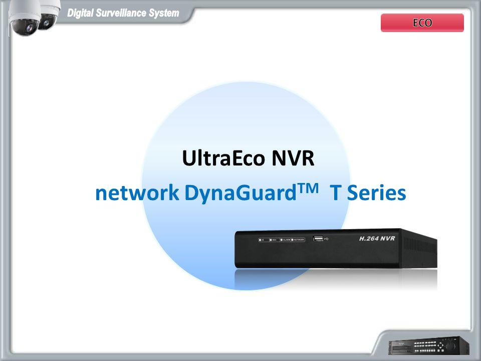 UltraEco NVR network DynaGuard TM T Series