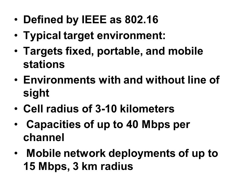 Defined by IEEE as 802.16 Typical target environment: Targets fixed, portable, and mobile stations Environments with and without line of sight Cell ra