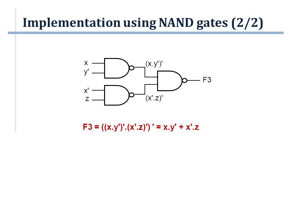 Implementation using NAND gates (2/2) F3 = ((x.y')'.(x'.z)') ' = x.y' + x'.z x' z F3 (x'.z)' (x.y')' x y'