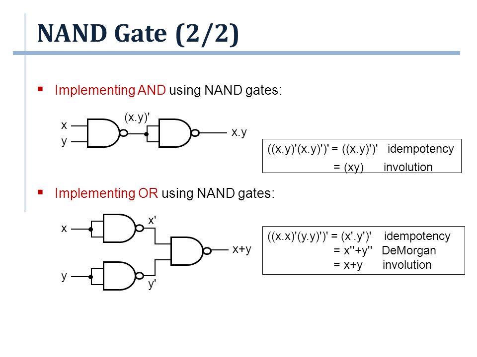 NAND Gate (2/2) ((x.y)'(x.y)')' = ((x.y)')' idempotency = (xy) involution ((x.x)'(y.y)')' = (x'.y')' idempotency = x''+y'' DeMorgan = x+y involution 